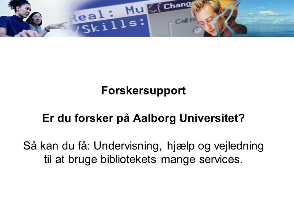 Forskersupport Er du forsker på Aalborg Universitet