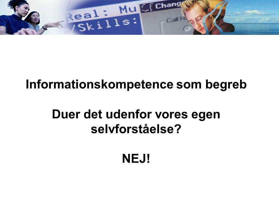 Informationskompetence som begreb Duer det udenfor vores egen selvforståelse NEJ!