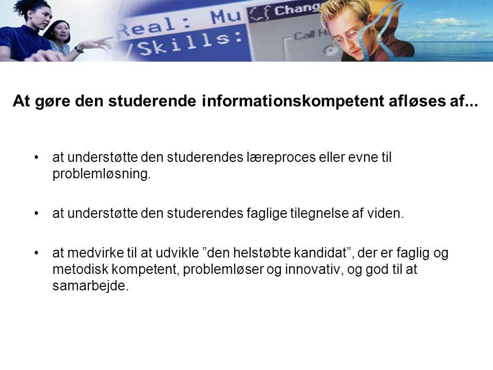 At gøre den studerende informationskompetent afløses af...