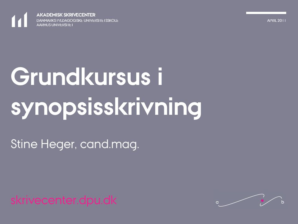 Grundkursus i synopsisskrivning Stine Heger, cand.mag.