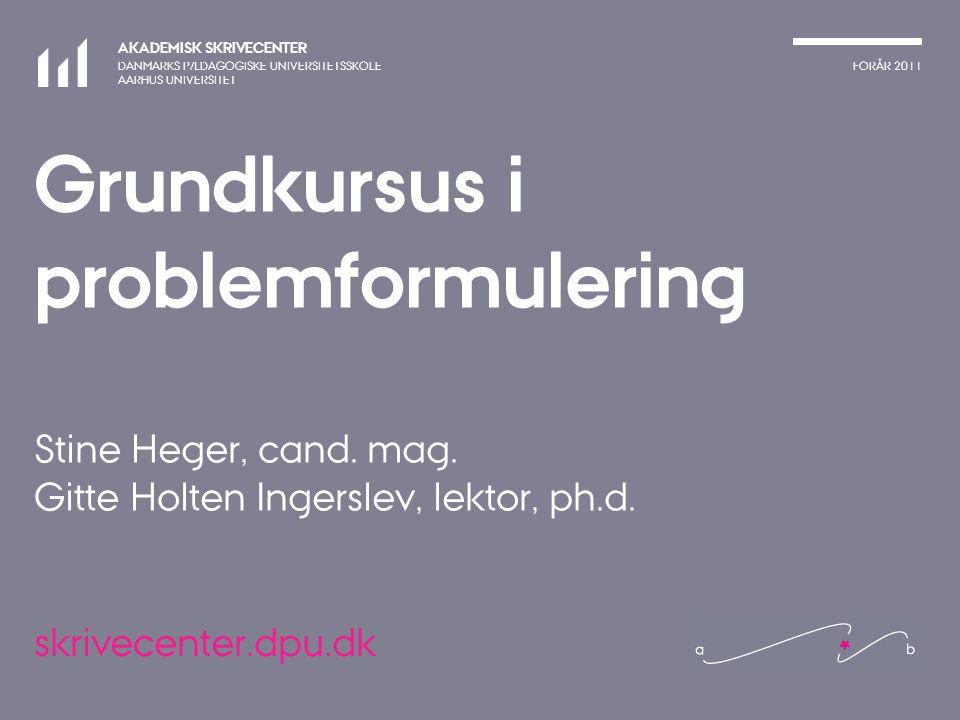 Grundkursus i problemformulering Stine Heger, cand. mag