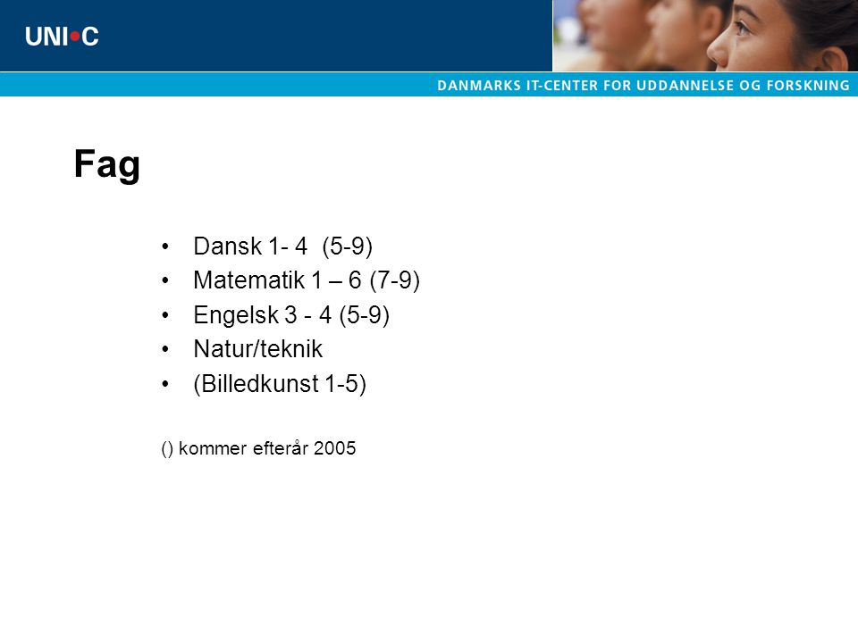 Fag Dansk 1- 4 (5-9) Matematik 1 – 6 (7-9) Engelsk 3 - 4 (5-9)