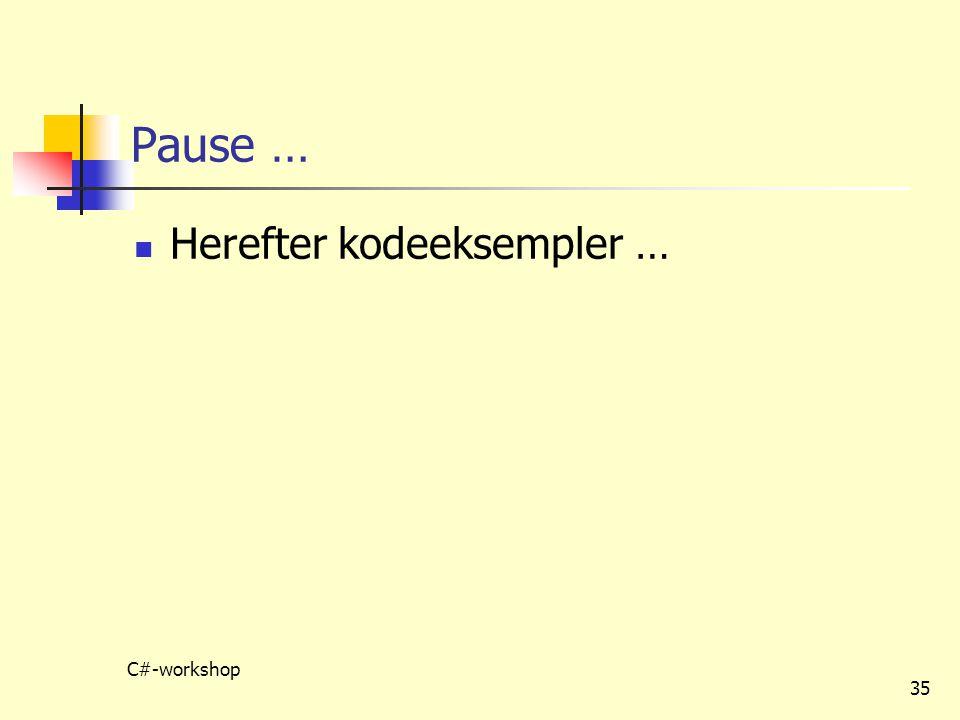 Pause … Herefter kodeeksempler … C#-workshop