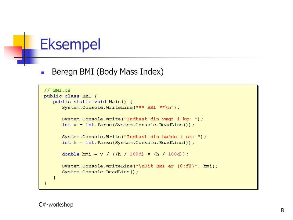 Eksempel Beregn BMI (Body Mass Index) C#-workshop // BMI.cs