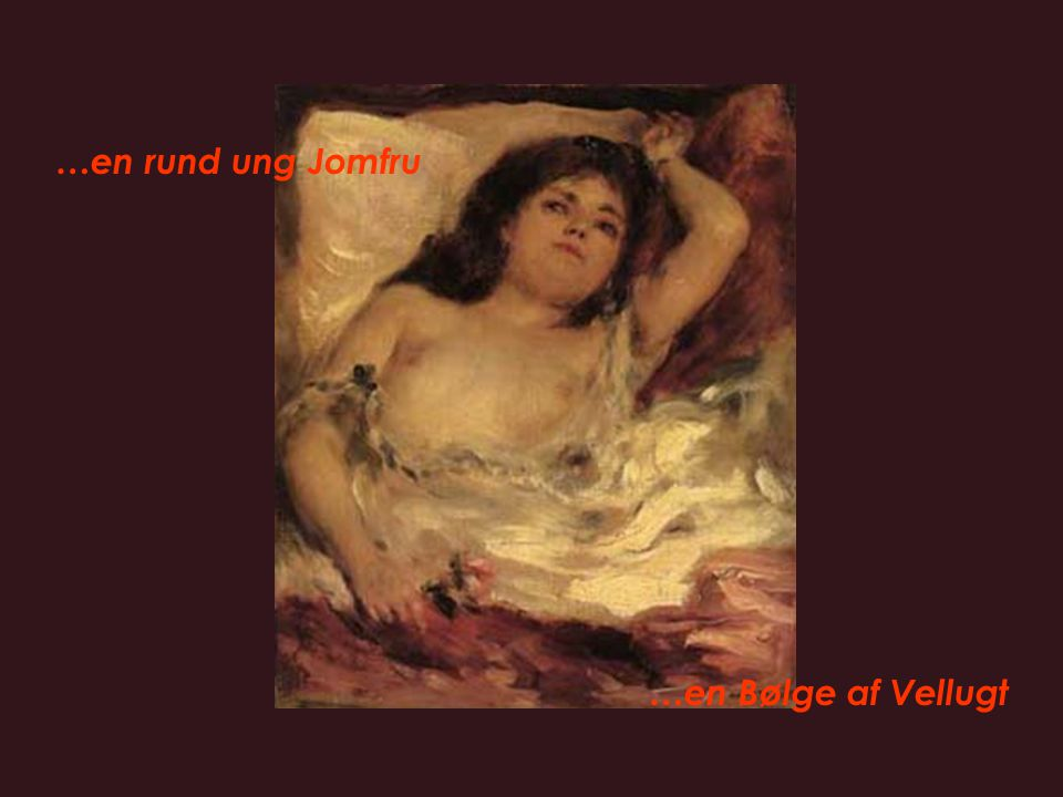 …en rund ung Jomfru …en Bølge af Vellugt Strofe 8, linie 53-58: