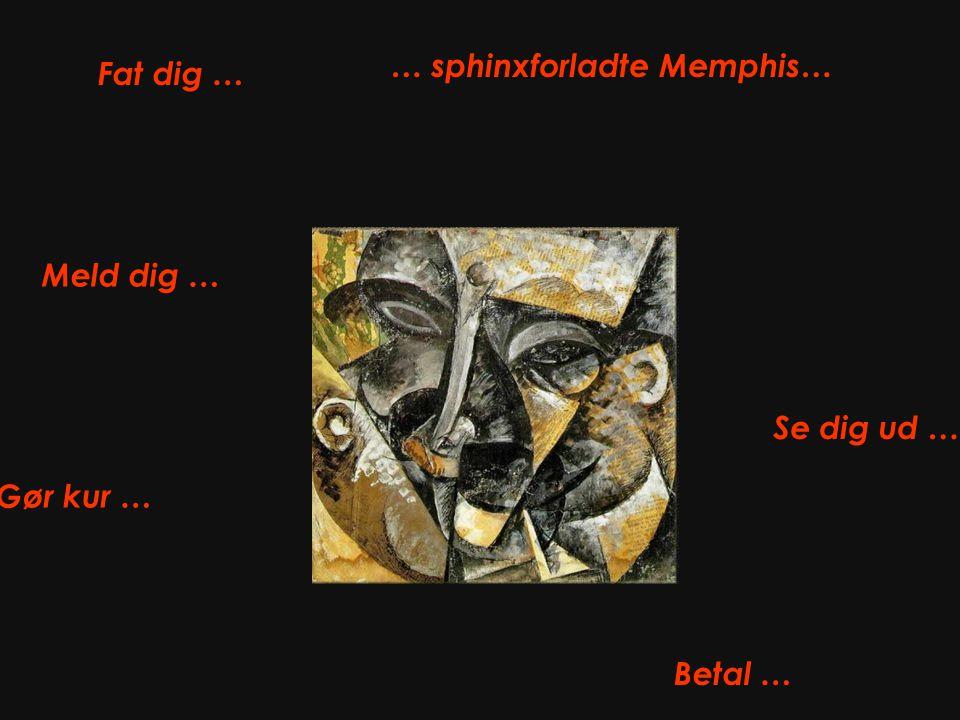 … sphinxforladte Memphis… Fat dig …