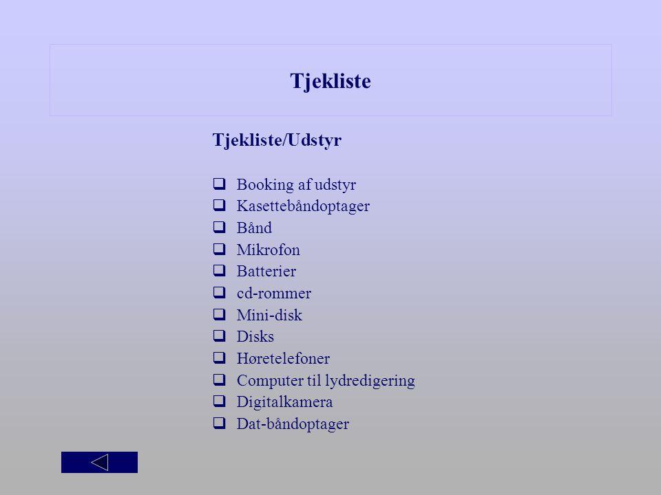 Tjekliste Tjekliste/Udstyr Booking af udstyr Kasettebåndoptager Bånd