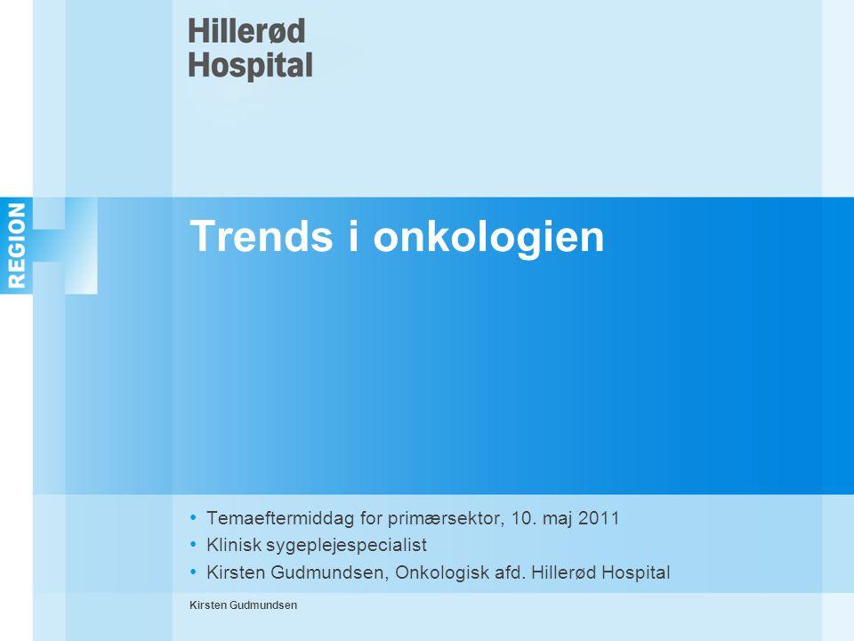 Trends i onkologien Temaeftermiddag for primærsektor, 10. maj 2011