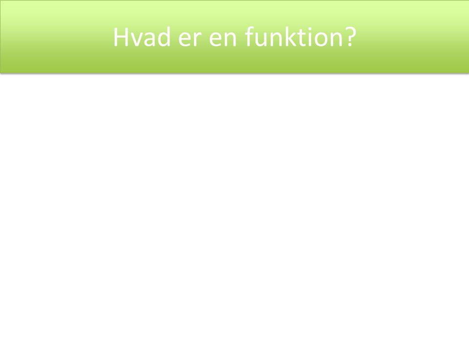 Hvad er en funktion En funktion er en uendelig række af punkter i et koordinatsystem, som alle har ét forhold til fælles (forskriften)
