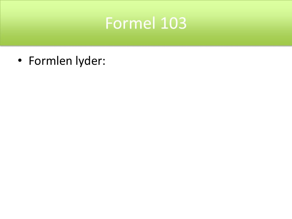 Formel 103 Formlen lyder: Tx = y = f'(x0)(x-x0) + f(x0)