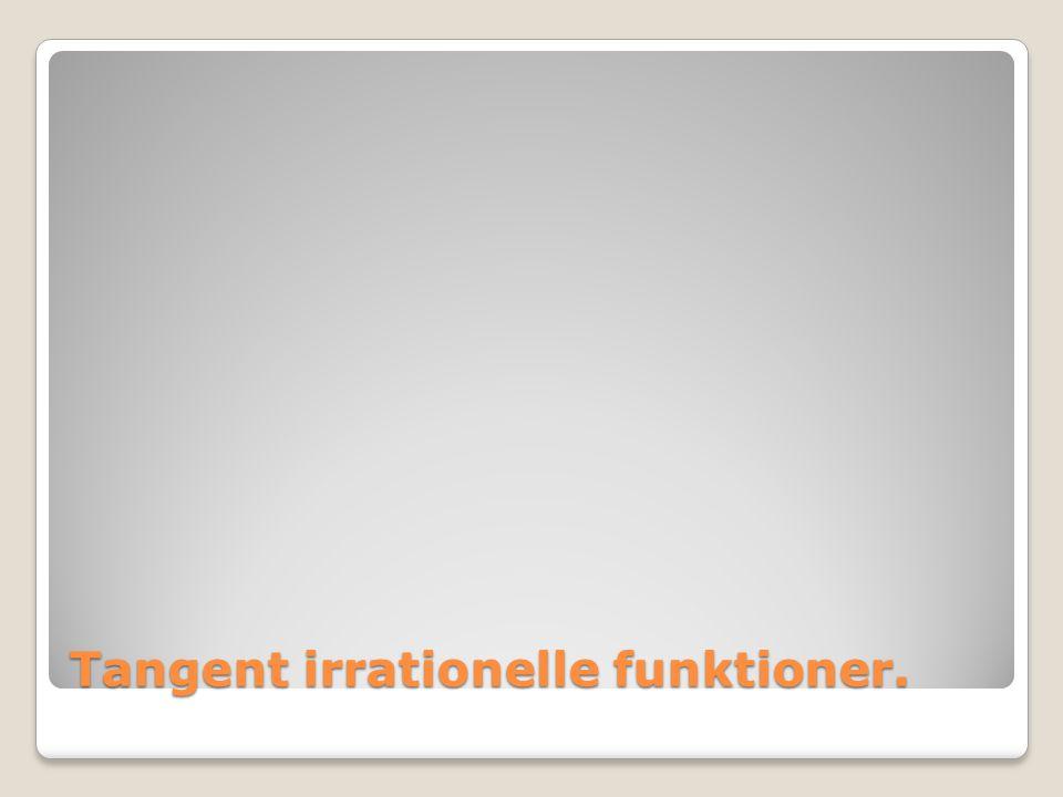Tangent irrationelle funktioner.