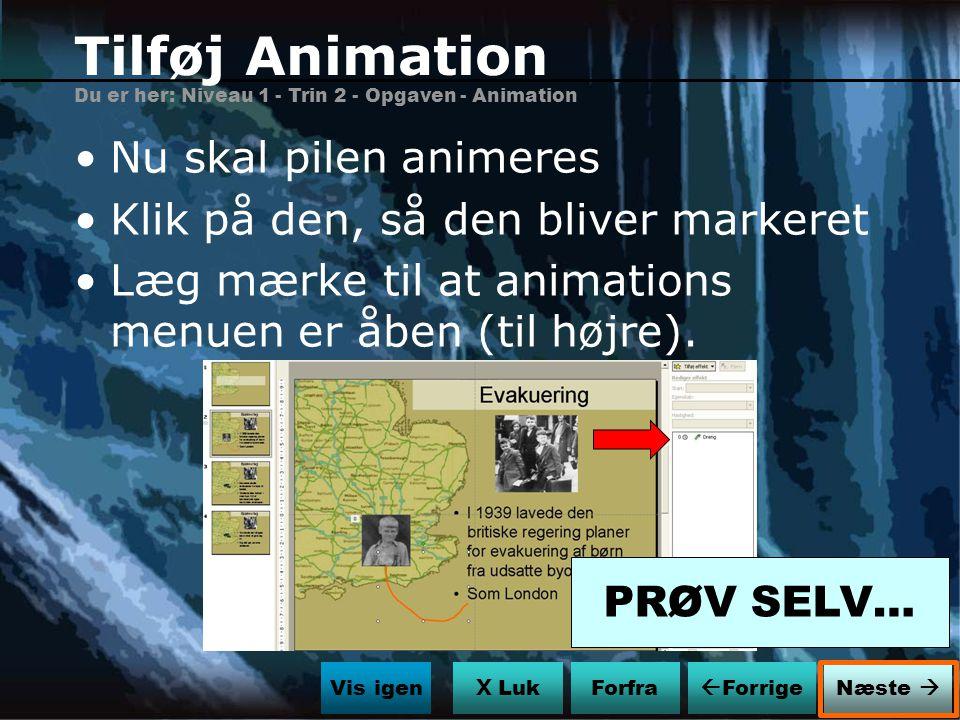 Tilføj Animation Nu skal pilen animeres