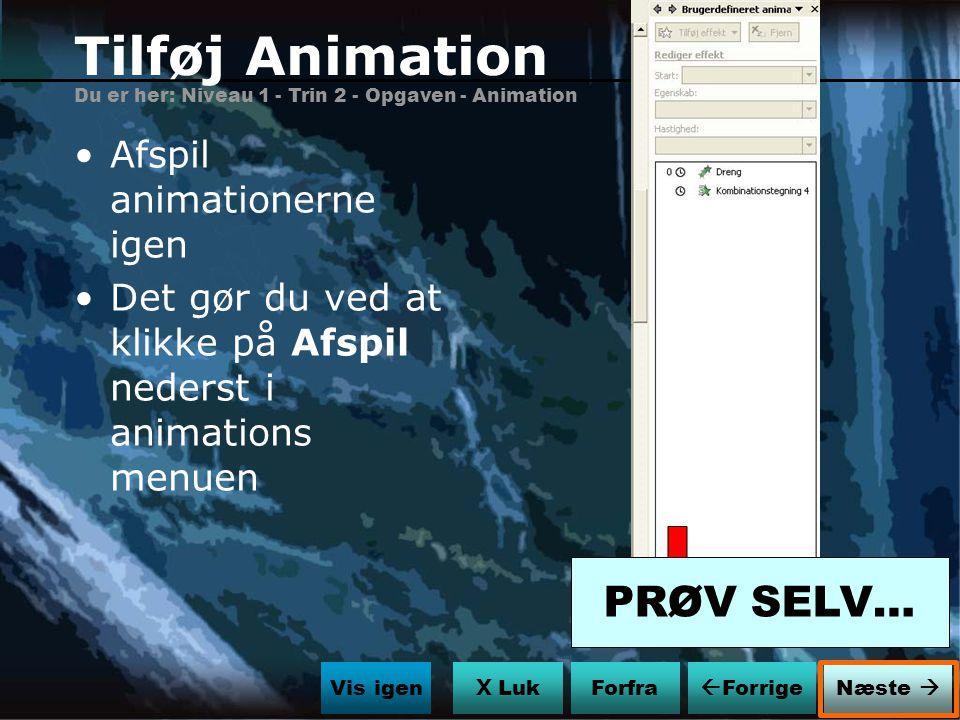 Tilføj Animation PRØV SELV… Afspil animationerne igen