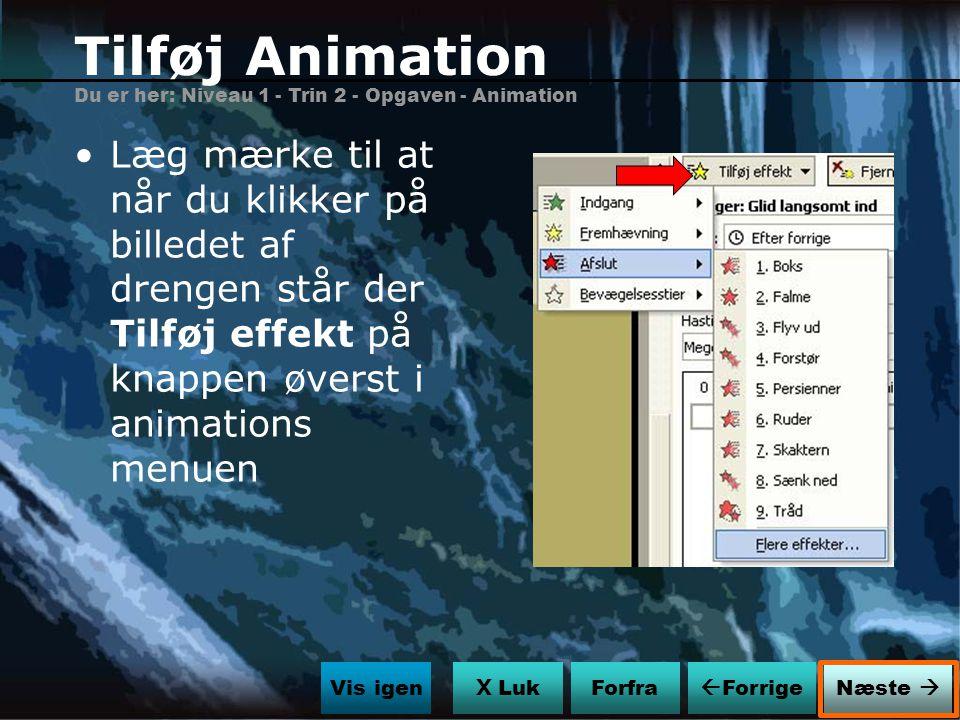Tilføj Animation Du er her: Niveau 1 - Trin 2 - Opgaven - Animation.