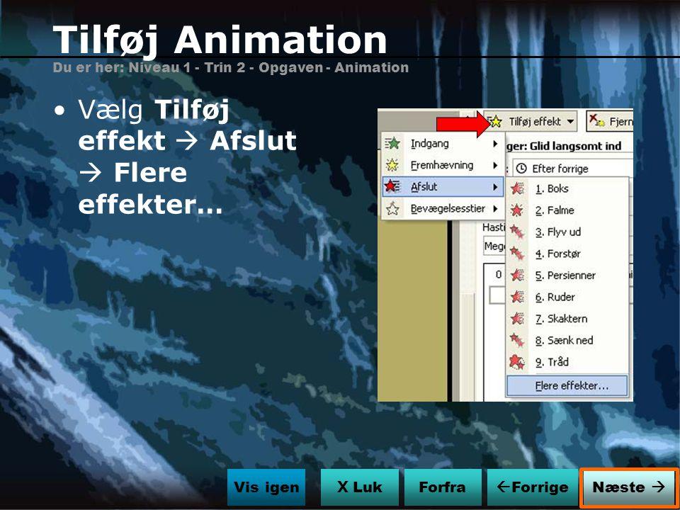 Tilføj Animation Vælg Tilføj effekt  Afslut  Flere effekter…