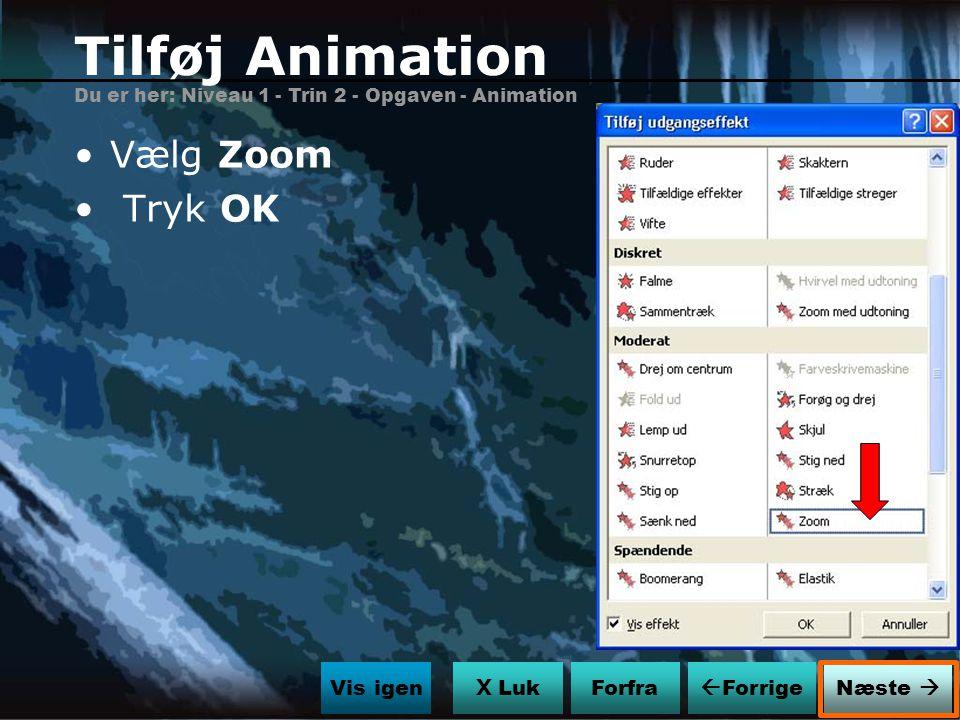 Tilføj Animation Vælg Zoom Tryk OK