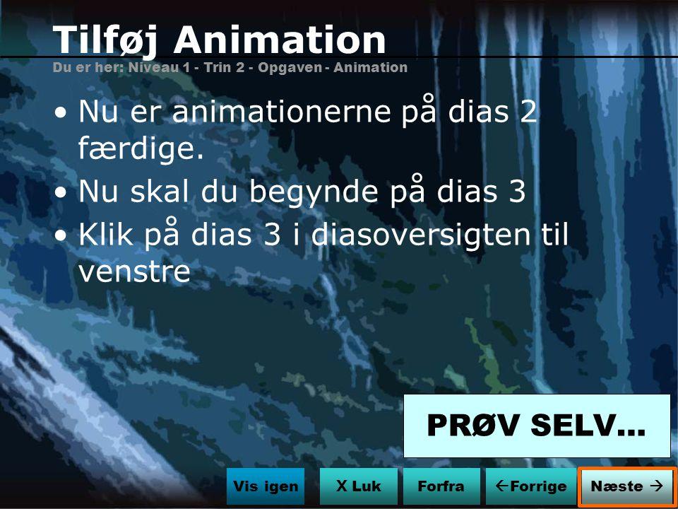 Tilføj Animation Nu er animationerne på dias 2 færdige.