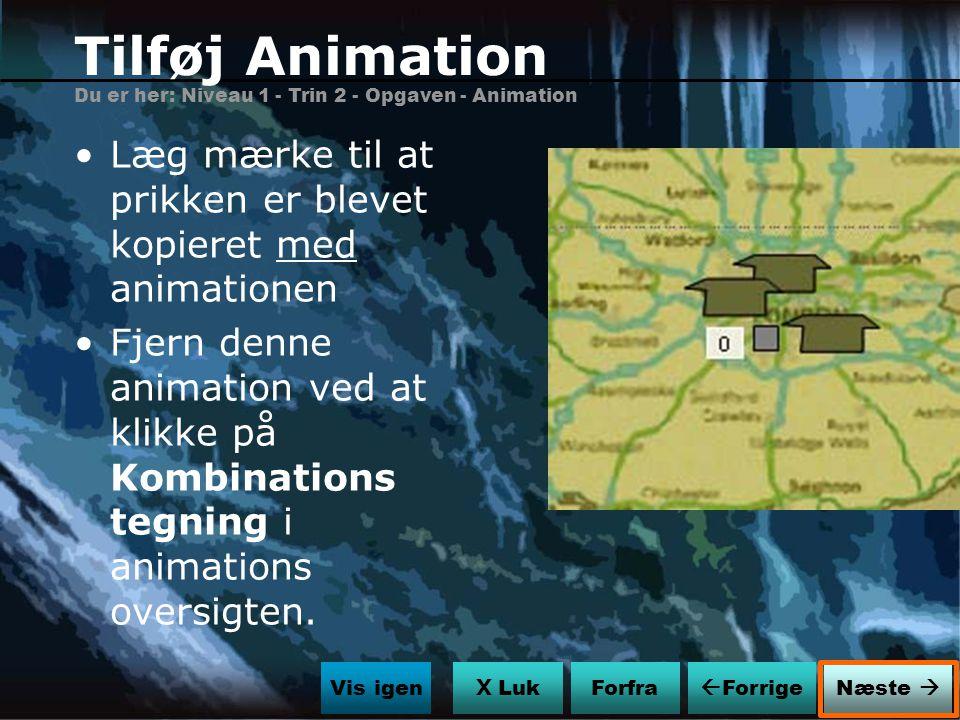 Tilføj Animation Du er her: Niveau 1 - Trin 2 - Opgaven - Animation. Læg mærke til at prikken er blevet kopieret med animationen.