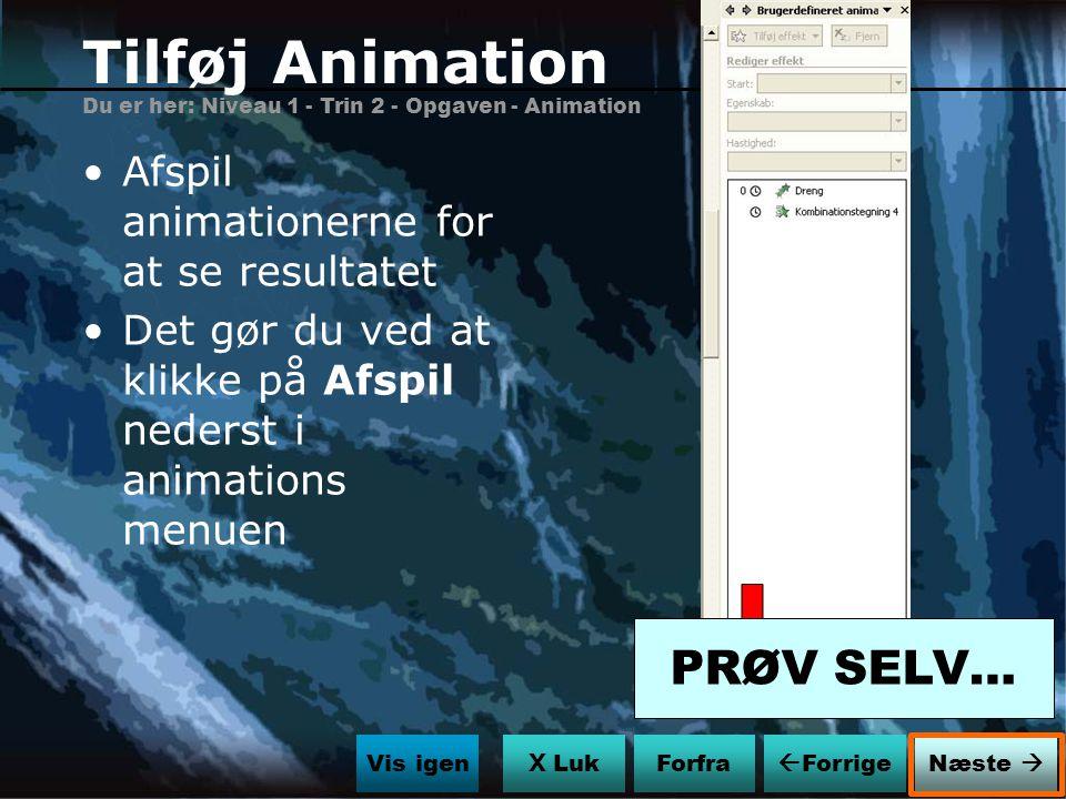 Tilføj Animation PRØV SELV… Afspil animationerne for at se resultatet