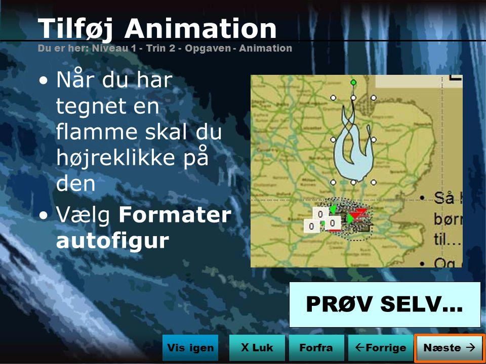 Tilføj Animation Du er her: Niveau 1 - Trin 2 - Opgaven - Animation. Når du har tegnet en flamme skal du højreklikke på den.