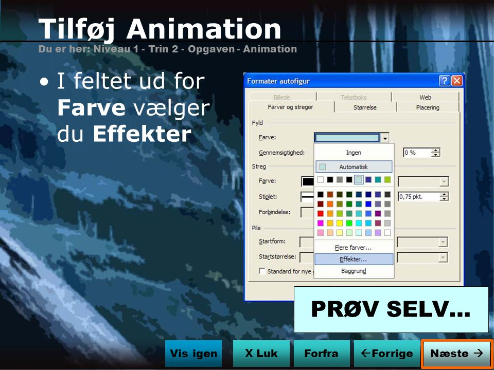 Tilføj Animation I feltet ud for Farve vælger du Effekter PRØV SELV…