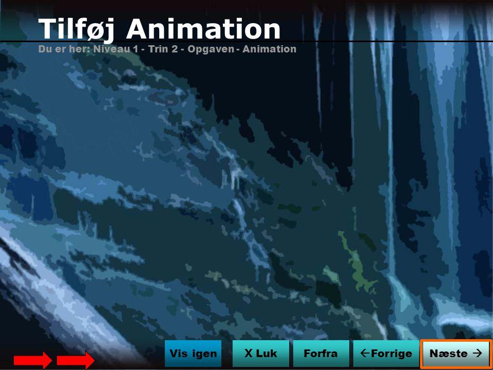 Tilføj Animation Du er her: Niveau 1 - Trin 2 - Opgaven - Animation