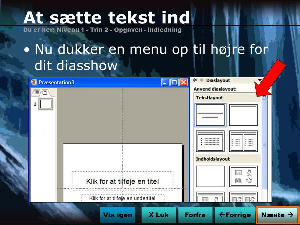 At sætte tekst ind Nu dukker en menu op til højre for dit diasshow