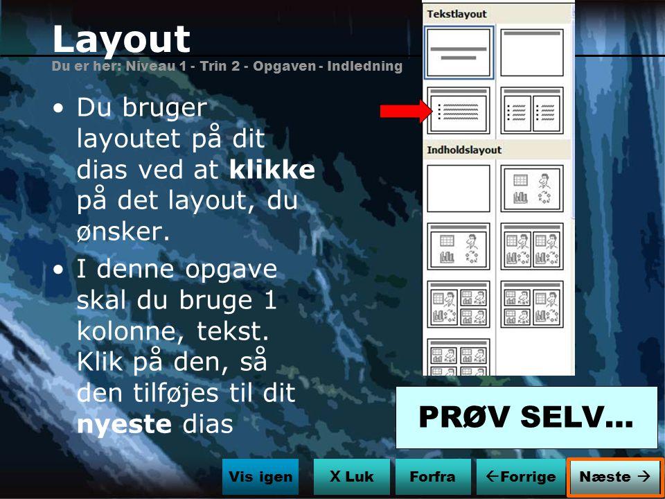 Layout Du er her: Niveau 1 - Trin 2 - Opgaven - Indledning. Du bruger layoutet på dit dias ved at klikke på det layout, du ønsker.