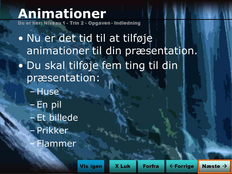 Animationer Du er her: Niveau 1 - Trin 2 - Opgaven - Indledning. Nu er det tid til at tilføje animationer til din præsentation.
