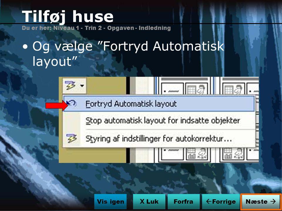 Tilføj huse Og vælge Fortryd Automatisk layout