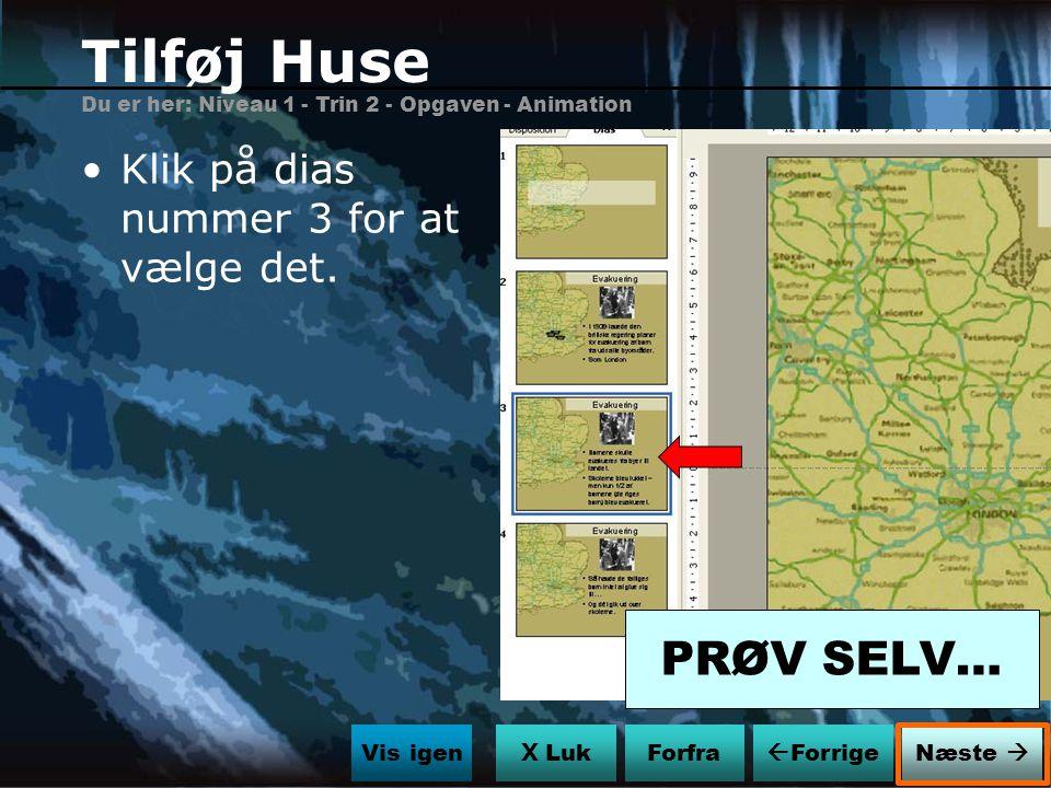 Tilføj Huse PRØV SELV… Klik på dias nummer 3 for at vælge det.