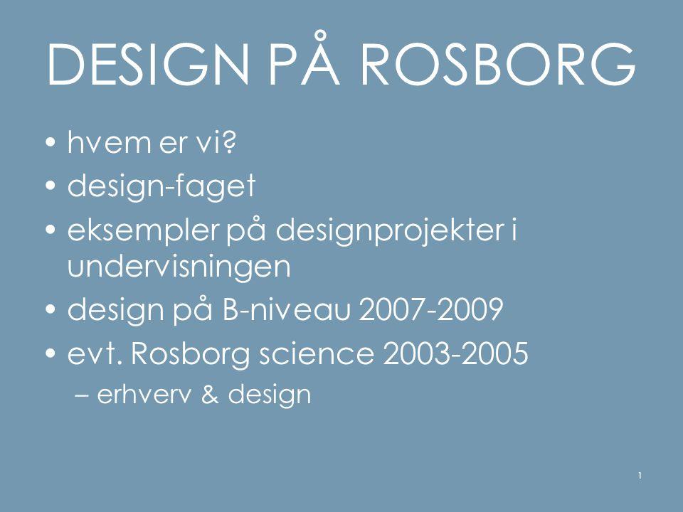 DESIGN PÅ ROSBORG hvem er vi design-faget