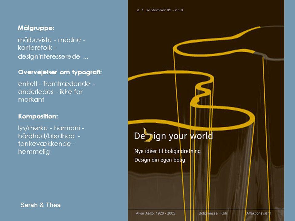Målgruppe: målbeviste - modne - karrierefolk - designinteresserede ... Overvejelser om typografi: