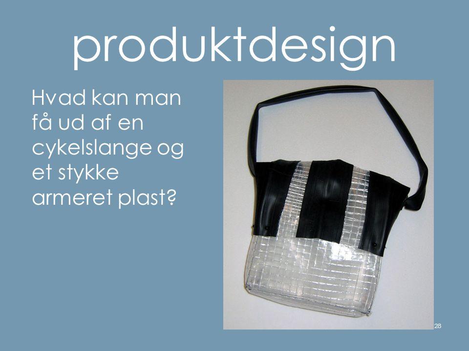 produktdesign Hvad kan man få ud af en cykelslange og et stykke armeret plast