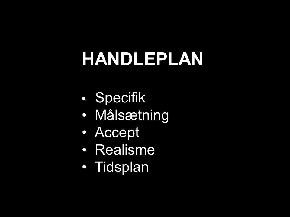 HANDLEPLAN • Specifik • Målsætning • Accept • Realisme • Tidsplan