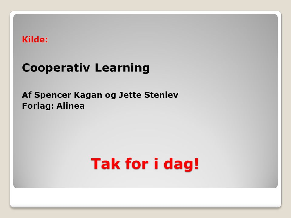 Tak for i dag! Cooperativ Learning Kilde: