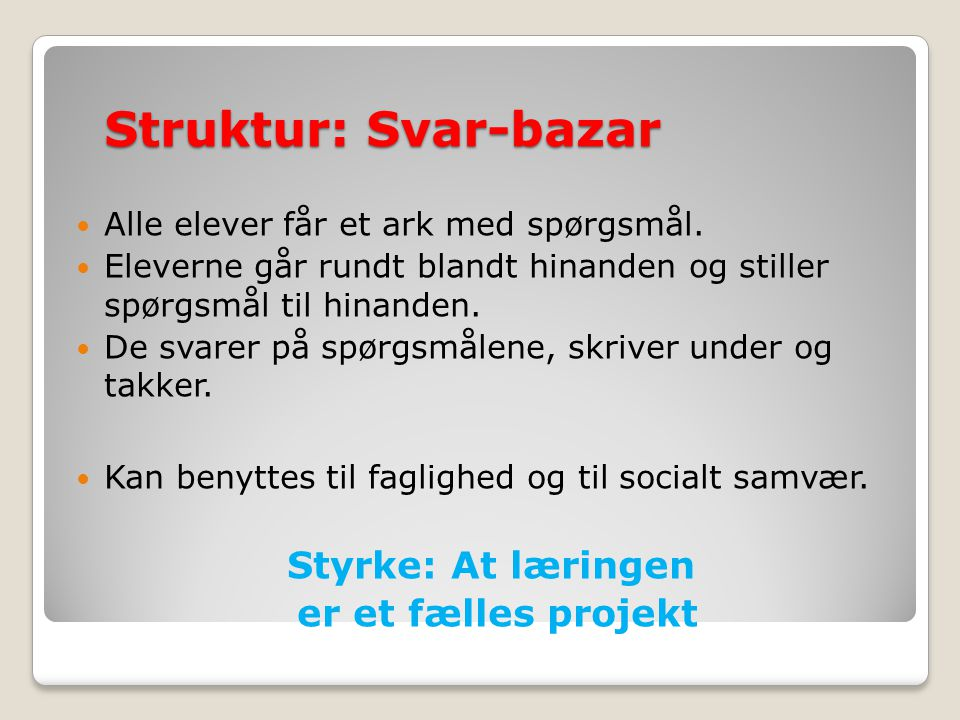 Struktur: Svar-bazar Styrke: At læringen er et fælles projekt