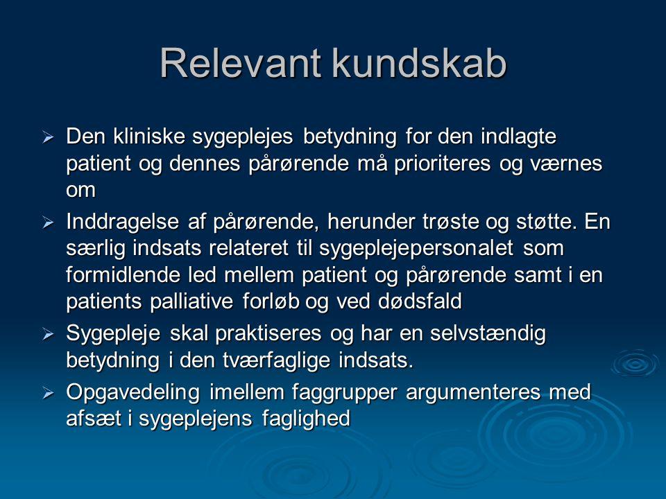 Relevant kundskab Den kliniske sygeplejes betydning for den indlagte patient og dennes pårørende må prioriteres og værnes om.