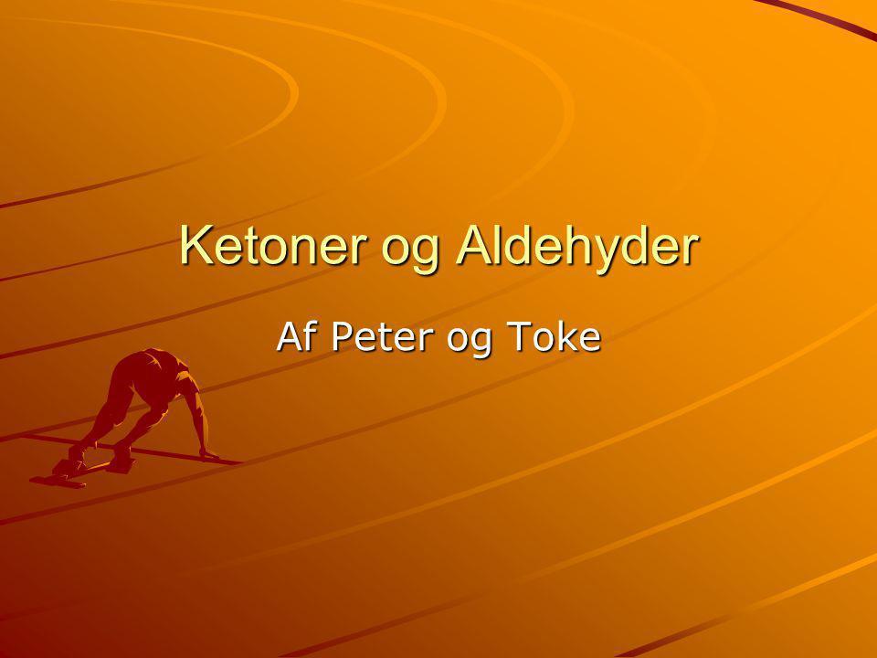 Ketoner og Aldehyder Af Peter og Toke