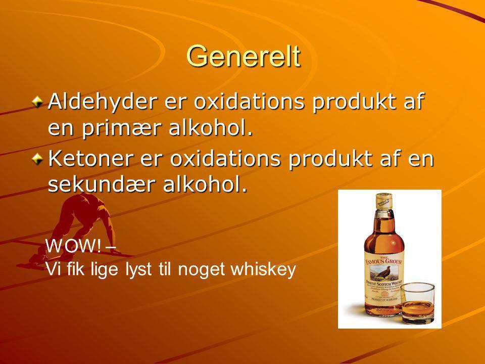 Generelt Aldehyder er oxidations produkt af en primær alkohol.