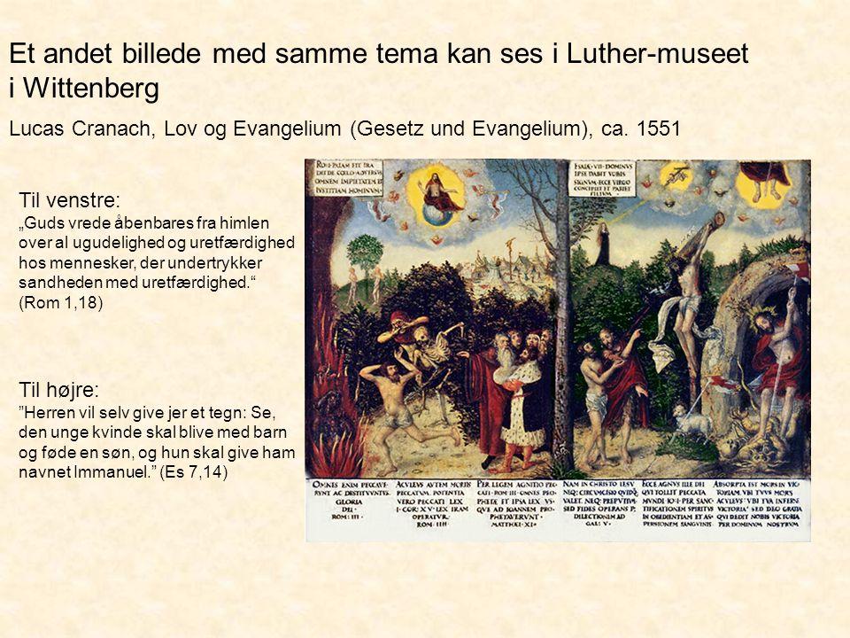 Et andet billede med samme tema kan ses i Luther-museet i Wittenberg