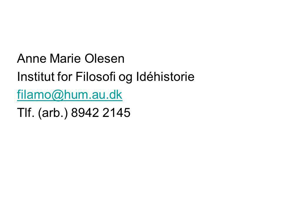 Anne Marie Olesen Institut for Filosofi og Idéhistorie filamo@hum.au.dk Tlf. (arb.) 8942 2145