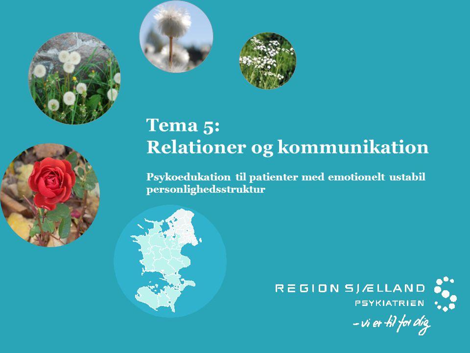 Tema 5: Relationer og kommunikation Psykoedukation til patienter med emotionelt ustabil personlighedsstruktur
