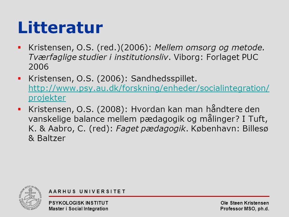 Litteratur Kristensen, O.S. (red.)(2006): Mellem omsorg og metode. Tværfaglige studier i institutionsliv. Viborg: Forlaget PUC 2006.