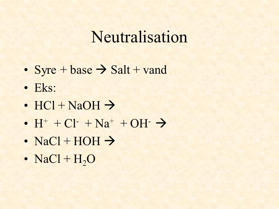 Neutralisation Syre + base  Salt + vand Eks: HCl + NaOH 