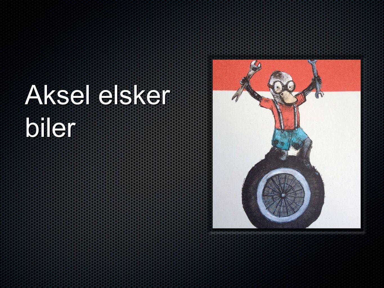 Aksel elsker biler