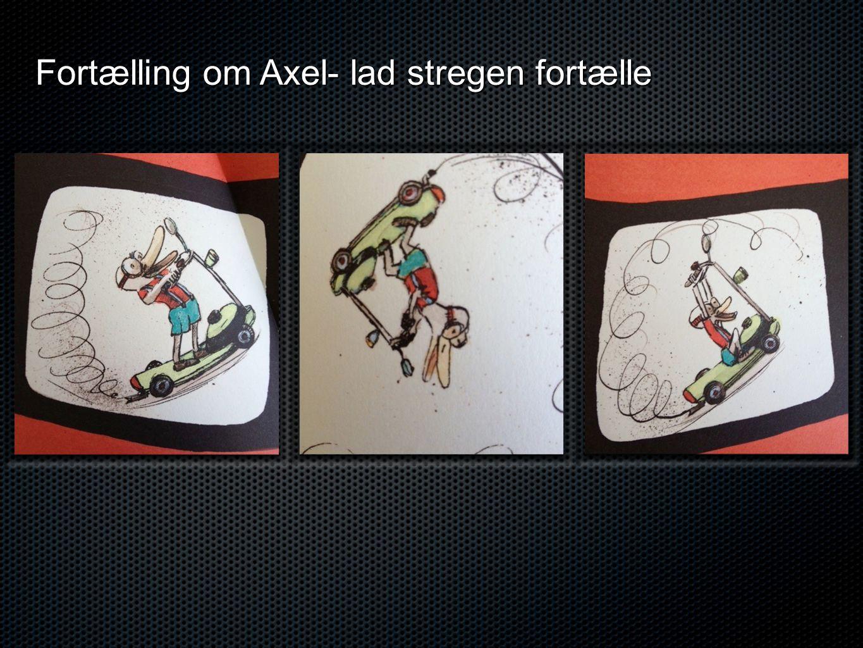 Fortælling om Axel- lad stregen fortælle