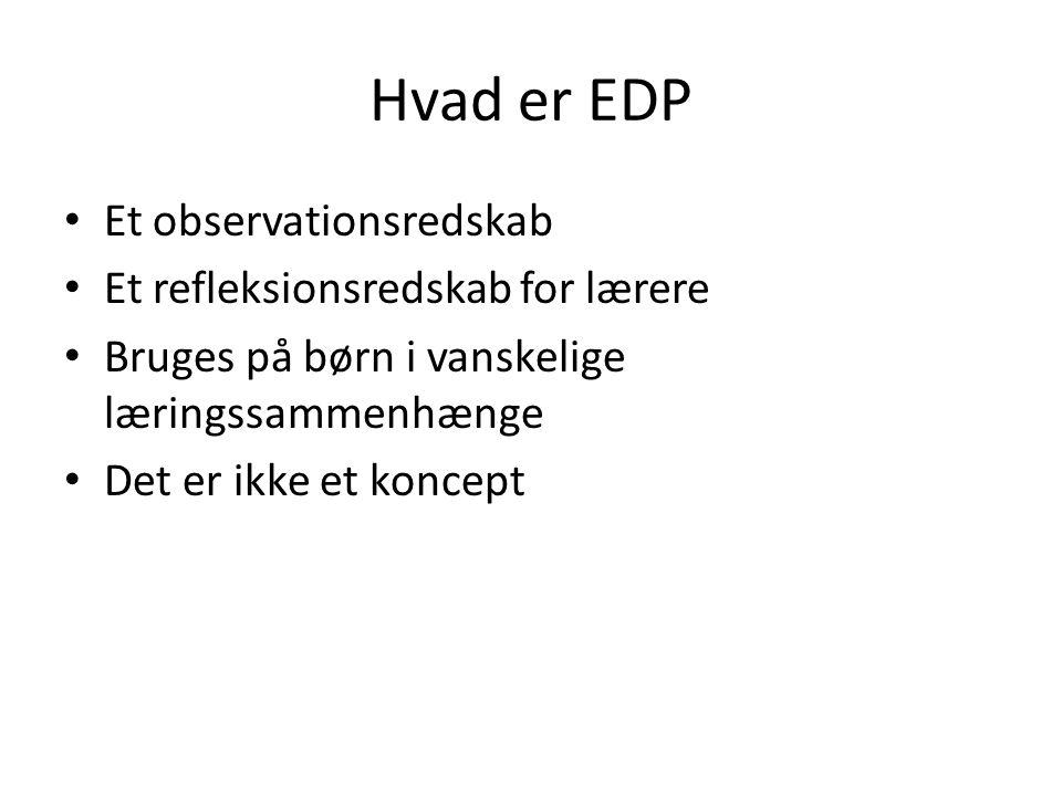Hvad er EDP Et observationsredskab Et refleksionsredskab for lærere