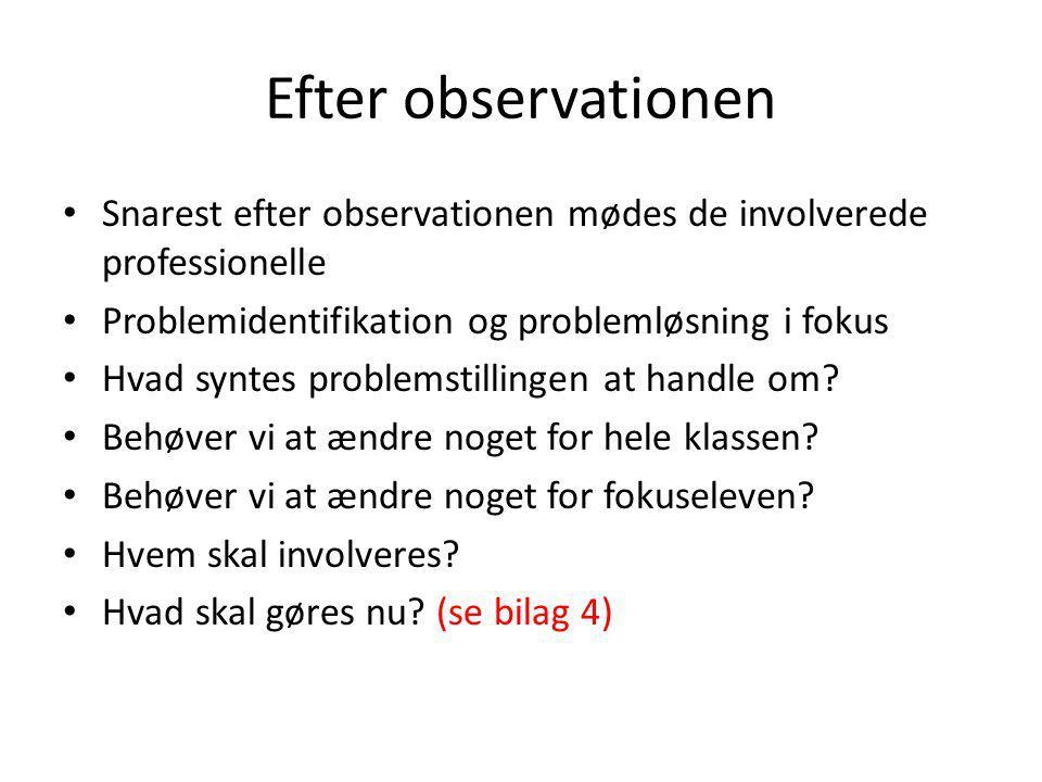 Efter observationen Snarest efter observationen mødes de involverede professionelle. Problemidentifikation og problemløsning i fokus.