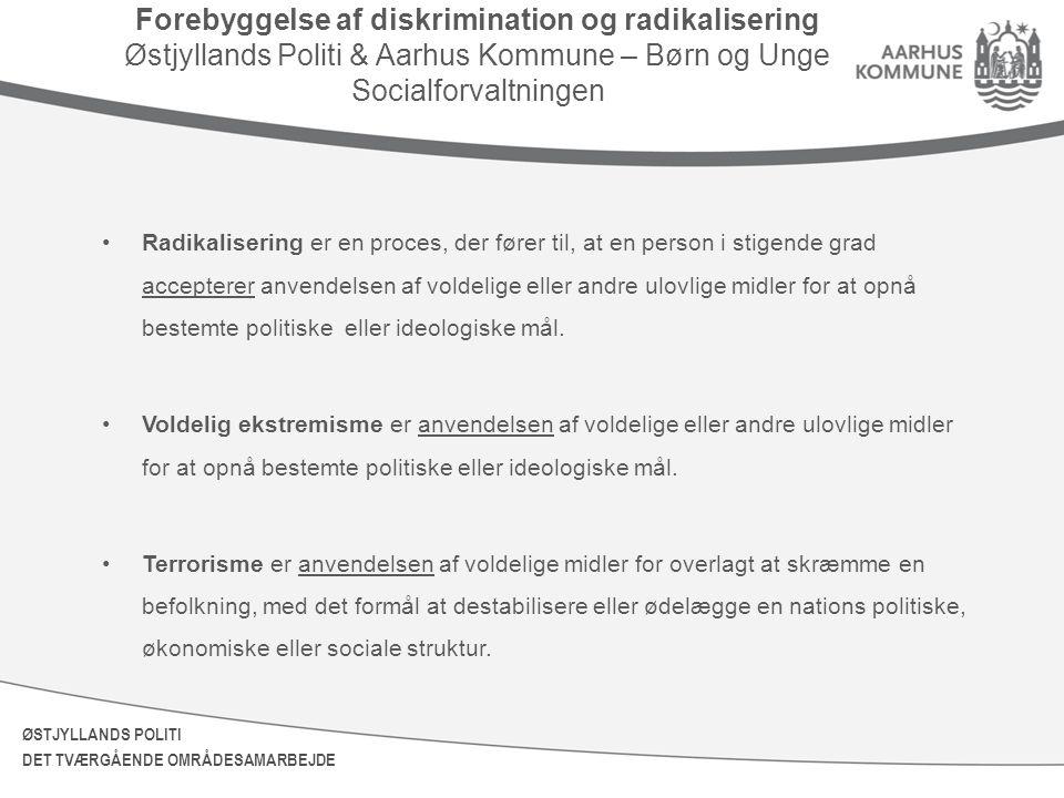 Forebyggelse af diskrimination og radikalisering Østjyllands Politi & Aarhus Kommune – Børn og Unge Socialforvaltningen